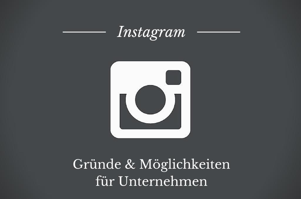 Instagram: Gründe und Möglichkeiten für Unternehmen