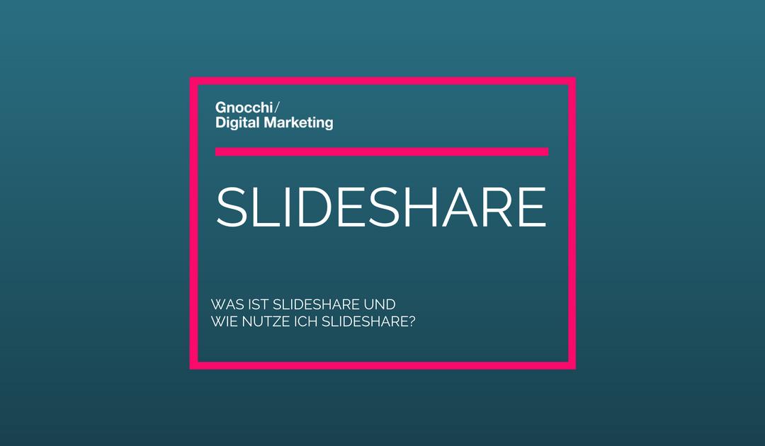 Was ist Slideshare und wie nutze ich Slideshare sinnvoll?