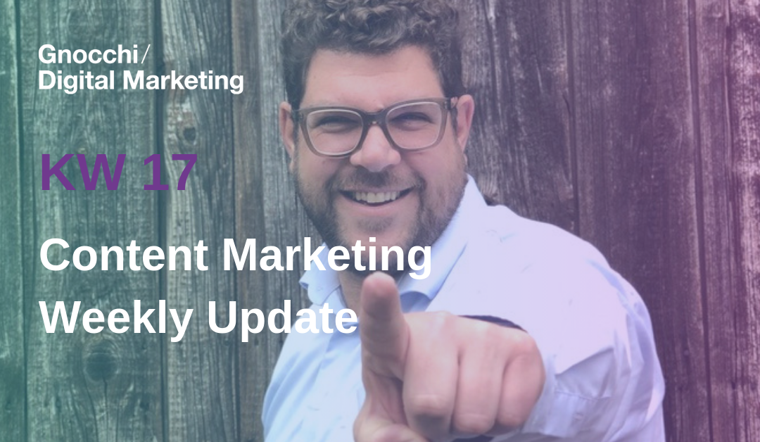 Weekly Content Marketing Update – KW 17