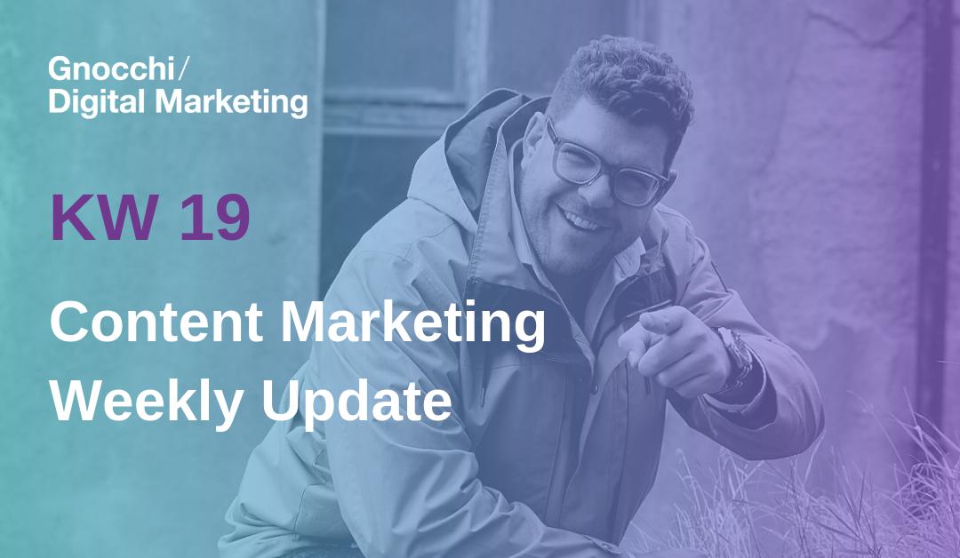 Weekly Content Marketing Update – KW 19