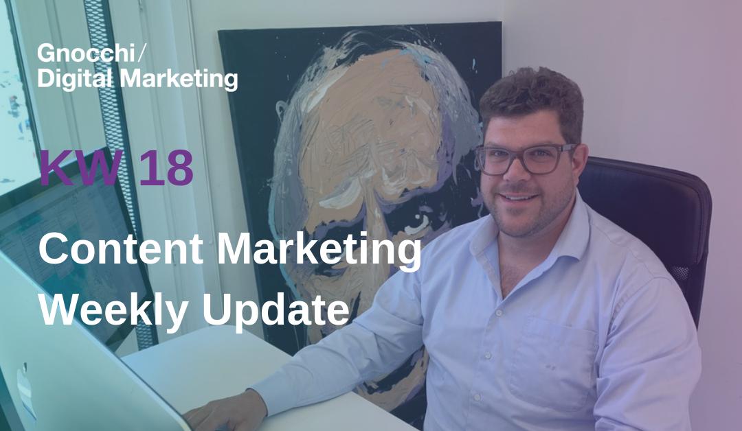 Weekly Content Marketing Update – KW 18