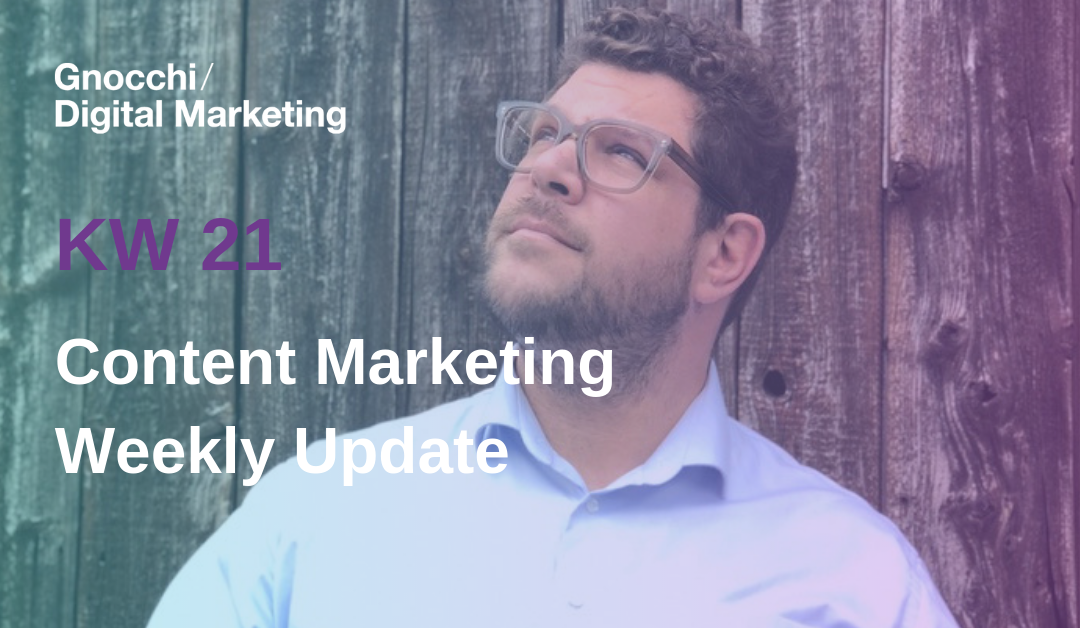 Weekly Content Marketing Update – KW 21