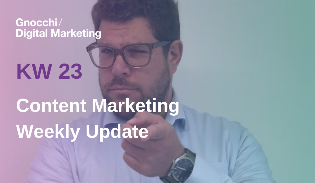 Weekly Content Marketing Update – KW 23