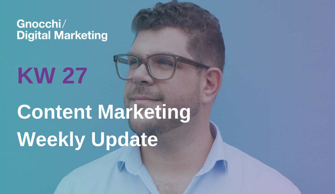 Weekly Content Marketing Update – KW 27