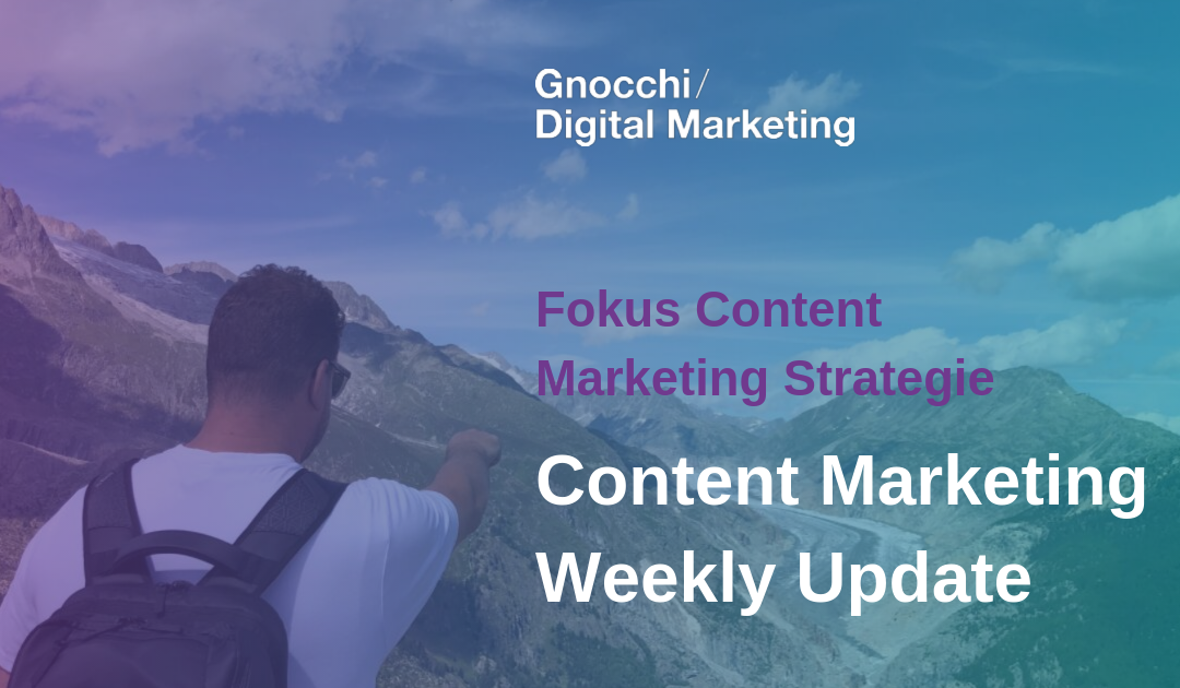 Weekly Content Marketing Update – Fokus Content Marketing Strategie