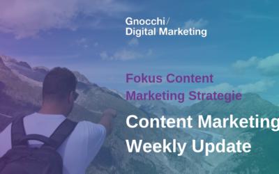 Weekly Content Marketing Update – Fokus Content Marketing Strategie