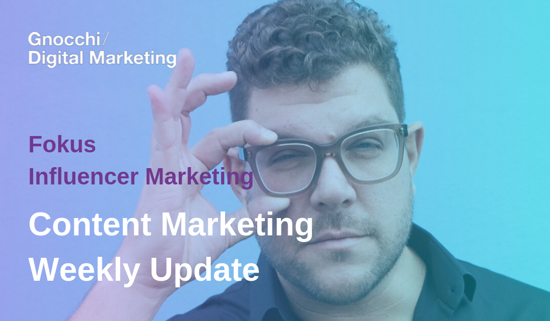 Weekly Content Marketing Update – Fokus Influencer Marketing
