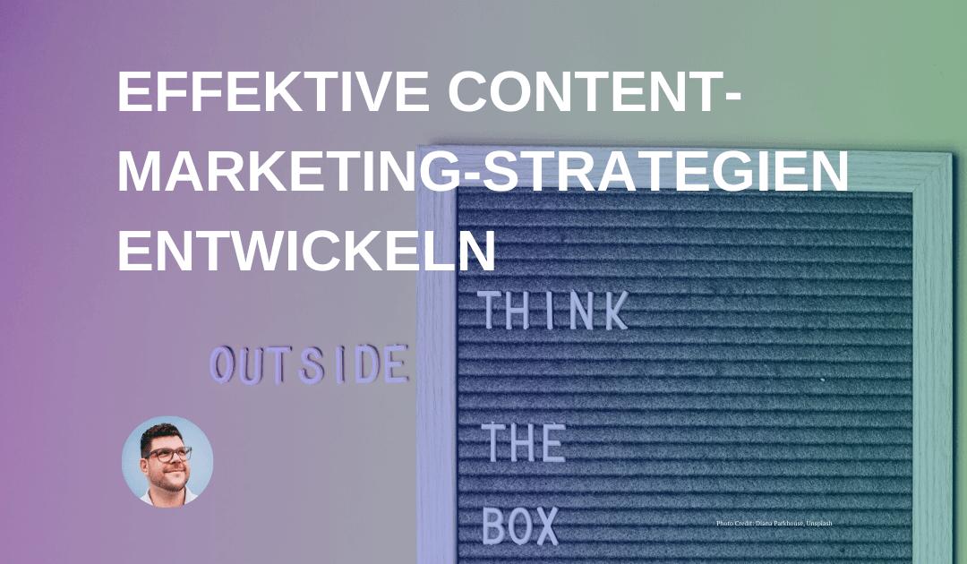 Effektive Content-Marketing-Strategien entwickeln