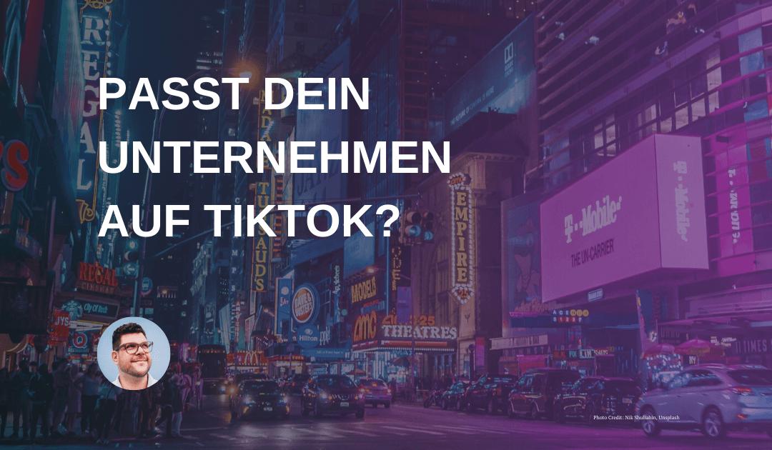Passt dein Unternehmen auf TikTok?