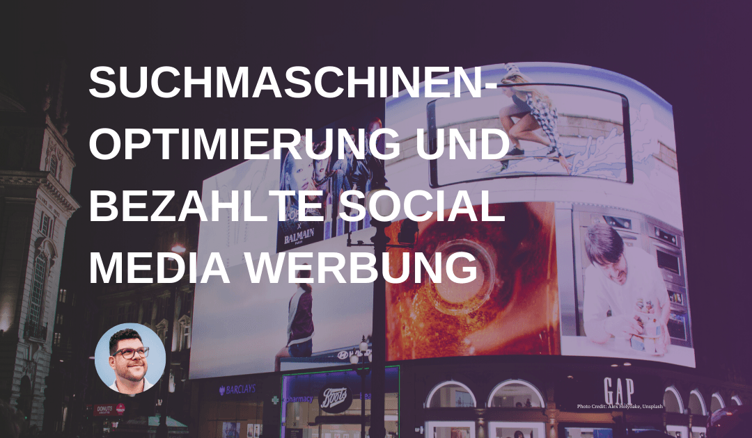 Suchmaschinenoptimierung und bezahlte Social Media Werbung: Wichtige Disziplinen für erfolgreiches Content Marketing